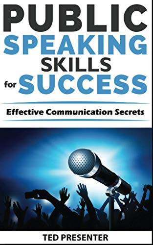 PUBLIC SPEAKING SKILLS FOR SUCCESS: Effective Communication Secrets! Speak Like a Pro with Practicing Mindfullness Speaking & Persuasion to Destroy Social Anxiety and Improve your Social Skills