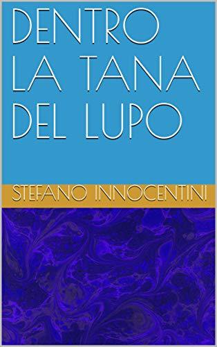 DENTRO LA TANA DEL LUPO (Italian Edition)