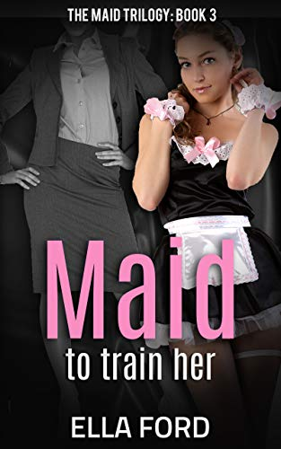 Maid To Train Her (Maid Trilogy Book 3) (English Edition)