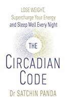 The Circadian Code: Lose weight, supercharge your energy and sleep well every night