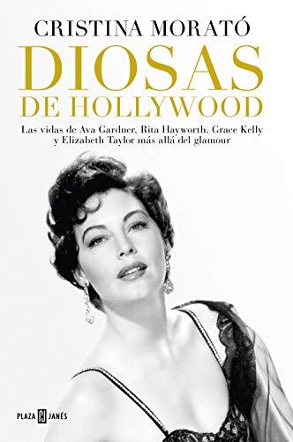 Diosas de Hollywood: Las vidas de Ava Gardner, Grace Kelly, Rita Hayworth y Elizabeth Taylor más allá del glamour