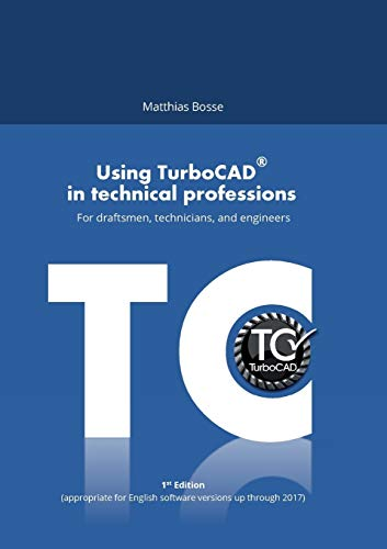 Using TurboCAD in technical professions: For draftsmen, technicians, and engineers
