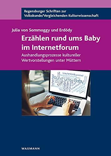 Erzählen rund ums Baby im Internetforum: Aushandlungsprozesse kultureller Wertvorstellungen unter Müttern (Regensburger Schriften zur Volkskunde /Vergleichenden Kulturwissenschaft)