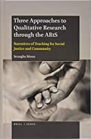 Three Approaches to Qualitative Research Through the Arts: Narratives of Teaching for Social Justice and Community