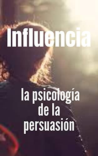 Influencia: la psicología de la persuasión