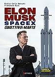 Elon Musk e SpaceX. Obiettivo: Marte