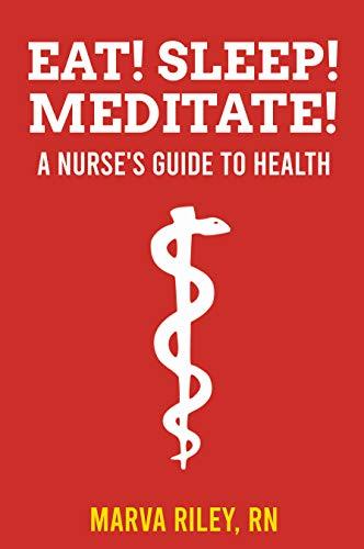 Eat! Sleep! Meditate! A Nurse's Guide to Health