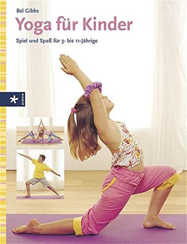 Yoga für Kinder: Spiel und Spass für 3- bis 11-Jährige