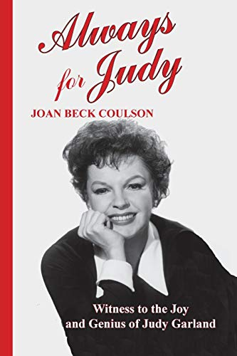 Always for Judy: Witness to the Joy and Genius of Judy Garland