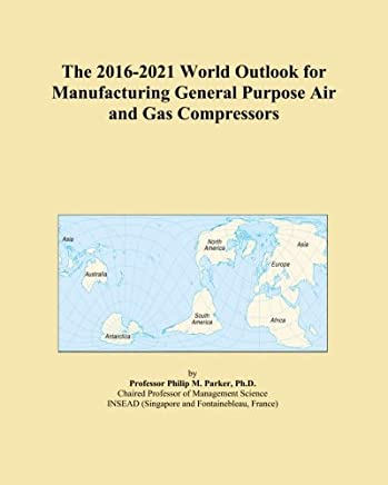 The 2016-2021 World Outlook for Manufacturing General Purpose Air and Gas Compressors