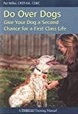 Do Over Dogs - Give Your Dog A Second Chance for A First Class Life (Dogwise Training Manual)