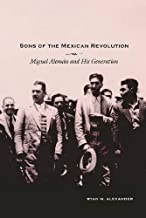 Sons of the Mexican Revolution: Miguel Alemán and His Generation (Diálogos Series)