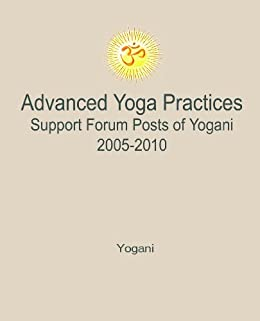 [Yogani]のAdvanced Yoga Practices Support Forum Posts of Yogani, 2005-2010 (AYP Easy Lessons Series Book 3) (English Edition)