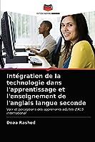 Intégration de la technologie dans l'apprentissage et l'enseignement de l'anglais langue seconde: Voix et perceptions des apprenants adultes d'ALS international