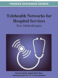 Telehealth Networks for Hospital Services: New Methodologies 1st (first) Edition by Vincenzo Gulla published by IGI Global (2013)