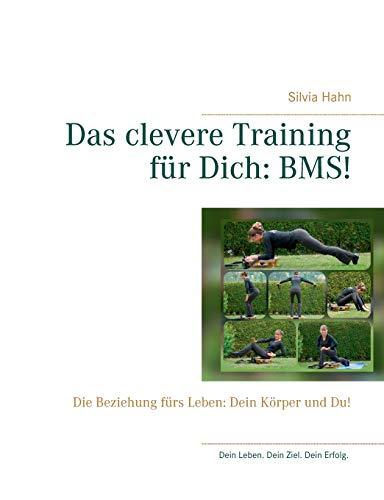 Das clevere Training für Dich: BMS!: Die Beziehung fürs Leben: Dein Körper und Du!