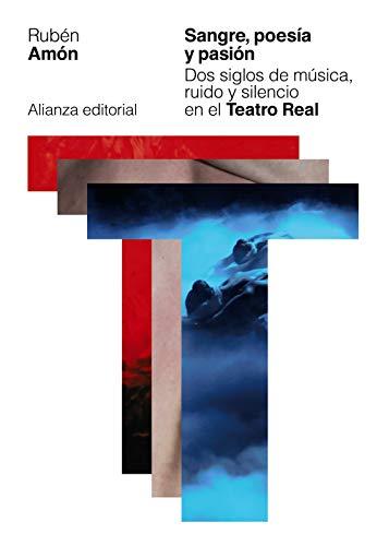 Sangre, poesía y pasión: Dos siglos de música, ruido y silencio en el Teatro Real (Libros Singulares (LS))