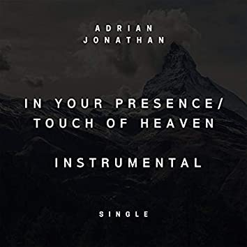 In Your Presence/ Touch of Heaven