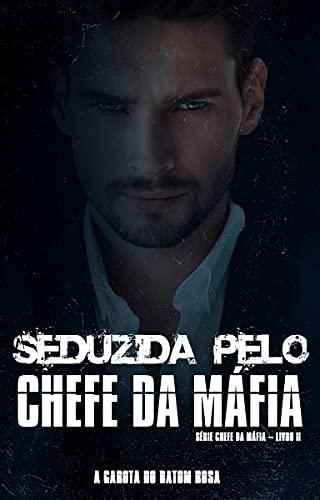 SEDUZIDA PELO CHEFE DA MÁFIA | ROMANCE DARK (Série Chefe da Máfia Livro 2)