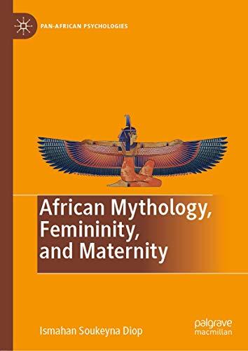 African Mythology, Femininity, and Maternity (Pan-African Psychologies)