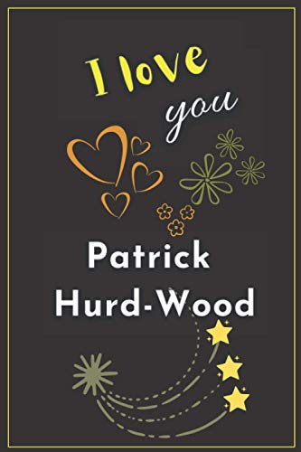 I Love you Patrick Hurd-Wood: Nice Journal Notebook for Fans, Make it a Great Gift idea for Christmas, Birthday, Happiest Times in Life, or Keep it ... Make your Life Happy with the Actor you Love.
