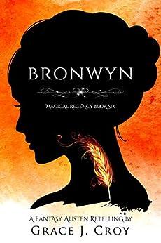 Bronwyn: A Fantasy Austen Retelling (Magical Regency Book 6) by [Grace J Croy]