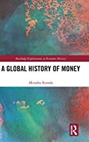 A Global History of Money (Routledge Explorations in Economic History)