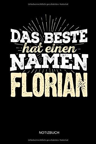 Das Beste hat einen Namen - Florian: Florian - Lustiges Männer Namen Notizbuch (liniert). Tolle Vatertag, Namenstag, Weihnachts & Geburtstags Geschenk Idee.