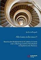 Alles kann, nichts muss?!: Theorien der Modalitaet bei G.W. Leibniz, D. Lewis und A. Plantinga und Ihre Vereinbarkeit mit Spielarten des Theismus