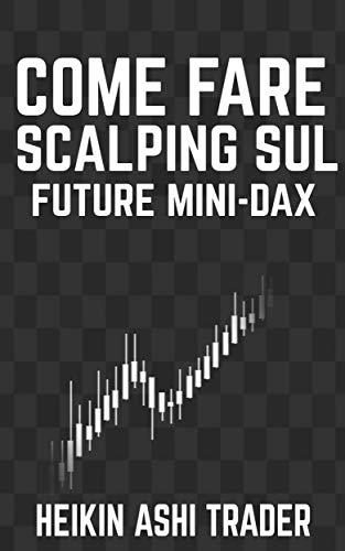 Come fare Scalping sul Future Mini-DAX (Italian Edition)