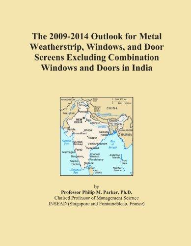 The 2009-2014 Outlook for Metal Weatherstrip, Windows, and Door Screens Excluding Combination Windows and Doors in India