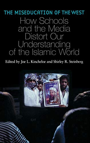 The Miseducation of the West: How Schools and the Media Distort Our Understanding of the Islamic World (Reverberations: