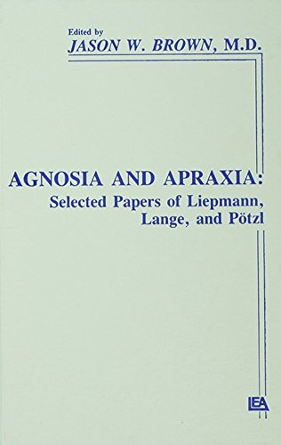 """Agnosia and Apraxia: Selected Papers of Liepmann, Lange, and P""""tzl (Institute for Research in Behavioral Neuroscience Series)"""