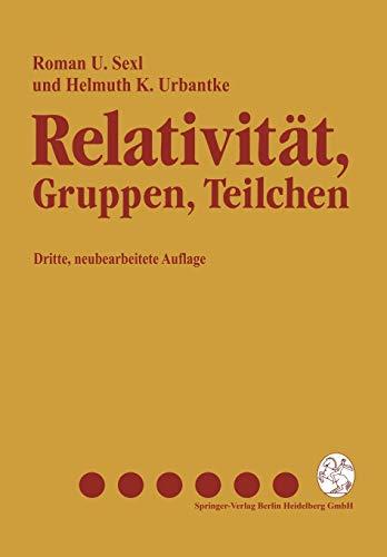 Relativität, Gruppen, Teilchen: Spezielle Relativitätstheorie als Grundlage der Feld- und Teilchenphysik