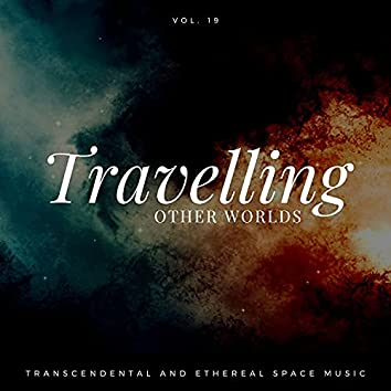 Travelling Other Worlds - Transcendental And Ethereal Space Music, Vol. 19