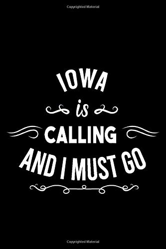Iowa Is Calling And I Must Go (6''x9''):Lined Writing Notebook Journal, 120 Pages ,for Sightseers Or Travelers Who Love Iowa Best Gift for friends , Family members,Parent, Sister,Brother