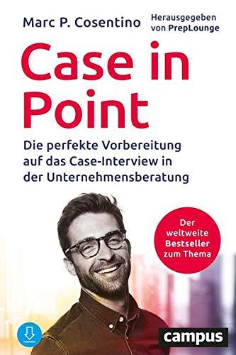 Case In Point: Die perfekte Vorbereitung auf das Case-Interview in der Unternehmensberatung