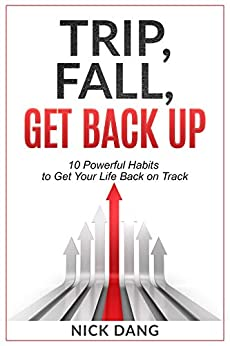 Trip, Fall, Get Back Up: 10 Powerful Habits to Get Your Life Back on Track (English Edition) par [Nick Dang]
