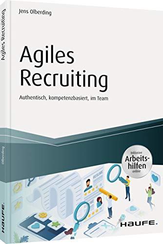 Agiles Recruiting - inkl. Arbeitshilfen online: Authentisch, kompetenzbasiert, im Team (Haufe Fachbuch)
