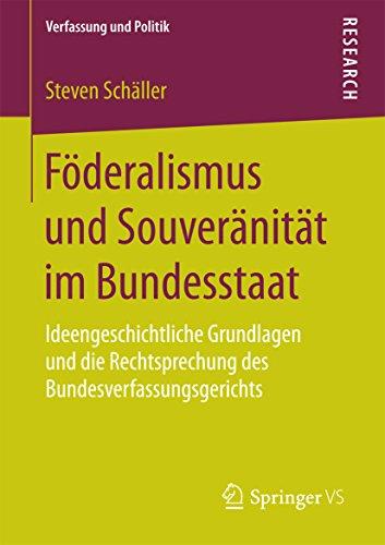 Föderalismus und Souveränität im Bundesstaat: Ideengeschichtliche Grundlagen und die Rechtsprechung des Bundesverfassungsgerichts (Verfassung und Politik 2)