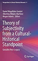 Theory of Subjectivity from a Cultural-Historical Standpoint: González Rey's Legacy (Perspectives in Cultural-Historical Research, 9)