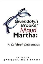 Gwendolyn Brooks' Maud Martha: A Critical Collection