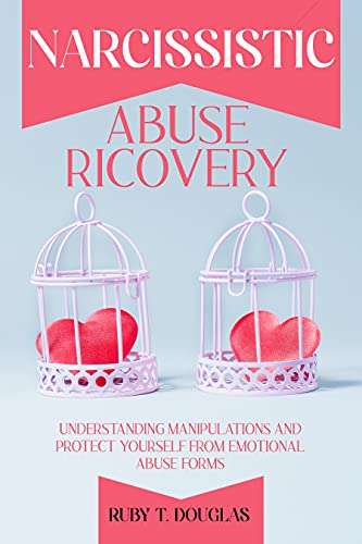 NARCISSISTIC ABUSE RICOVERY: Understanding Manipulations and Protect Yourself from Emotional Abuse Forms (English Edition)