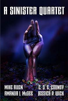 A Sinister Quartet by [C. S. E. Cooney, Mike Allen, Amanda J. McGee, Jessica P. Wick]