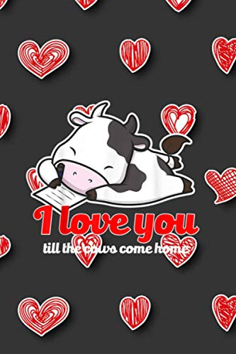 I Love You Till The Cows Come Home, Valentine's Day: Account Information Notebook - 6 x 9 inches and 114 pages