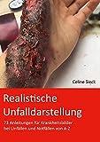 Realistische Unfalldarstellung: 73 Anleitungen für Krankheitsbilder bei Unfällen und Notfällen von A-Z (German Edition)