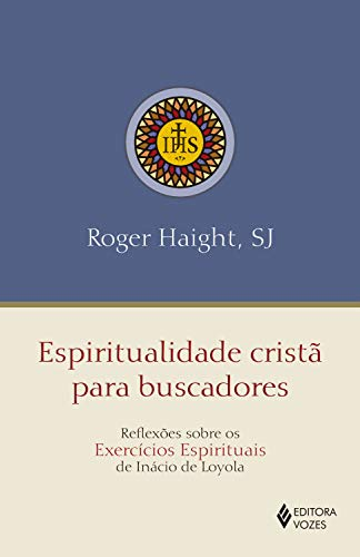 Espiritualidade cristã para buscadores: Reflexões sobre os Exercícios Espirituais de Inácio de Loyola
