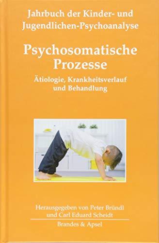 Psychosomatische Prozesse: Ätiologie, Krankheitsverlauf und Behandlung (Jahrbuch der Kinder- und Jugendlichen-Psychoanalyse)