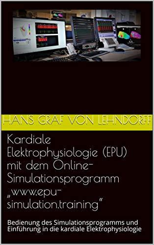 """Kardiale Elektrophysiologie (EPU) mit dem Online-Simulationsprogramm  """"www.epu-simulation.training"""": Bedienung des Simulationsprogramms und Einführung in die kardiale Elektrophysiologie"""