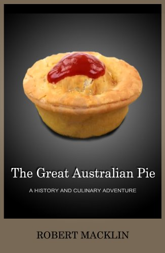 The Great Australian Pie A History And Culinary Adventure Ebook